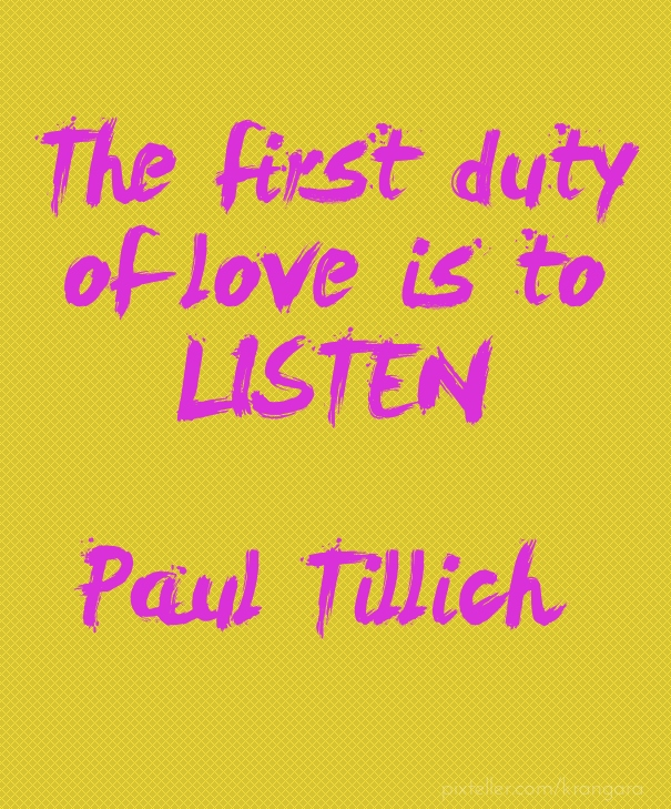 The First Duty of Love is to Listen - Paul Tillich