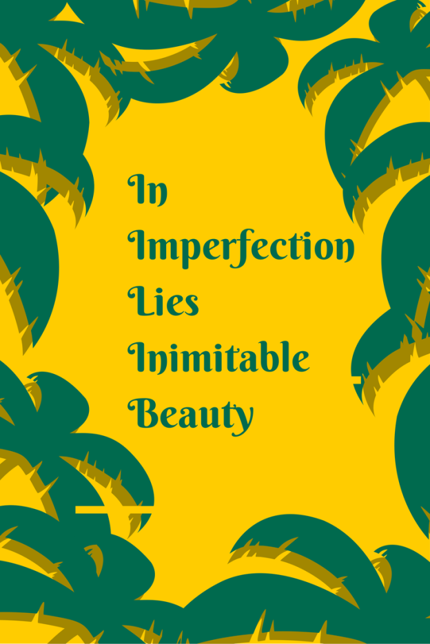 In Imperfection Lies Inimitable Beauty