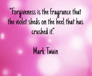 """Forgiveness is the fragrance that the violet sheds on the heel that has crushed it."" — Mark Twain"