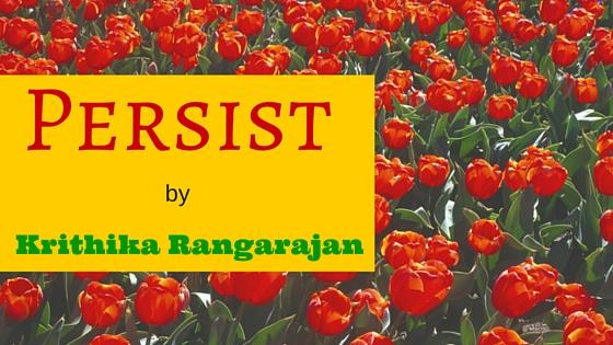 Persist - Krithika Rangarajan